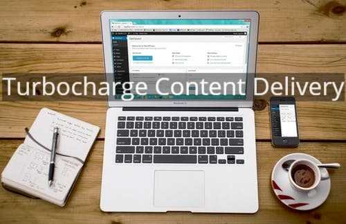 Turbocharge Content Delivery With A CDN